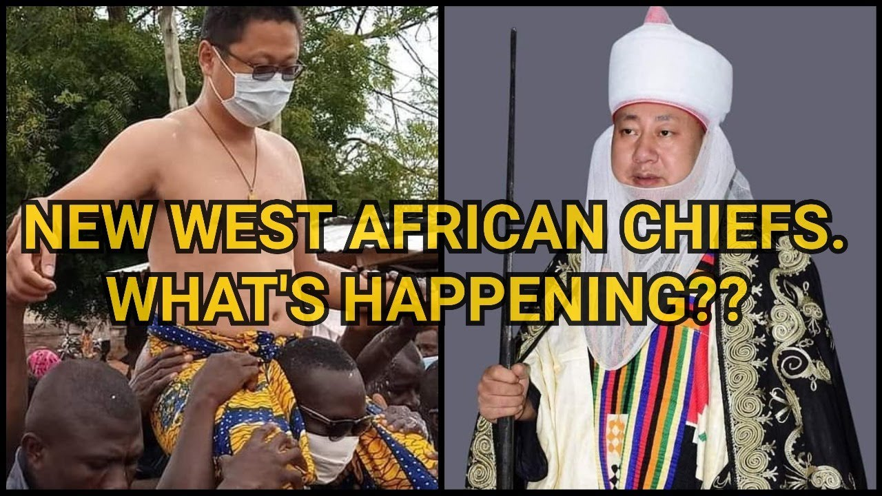 CHINESE CHIEFS IN GHANA & NIGERIA.  WHAT IS REALLY HAPPENING?
