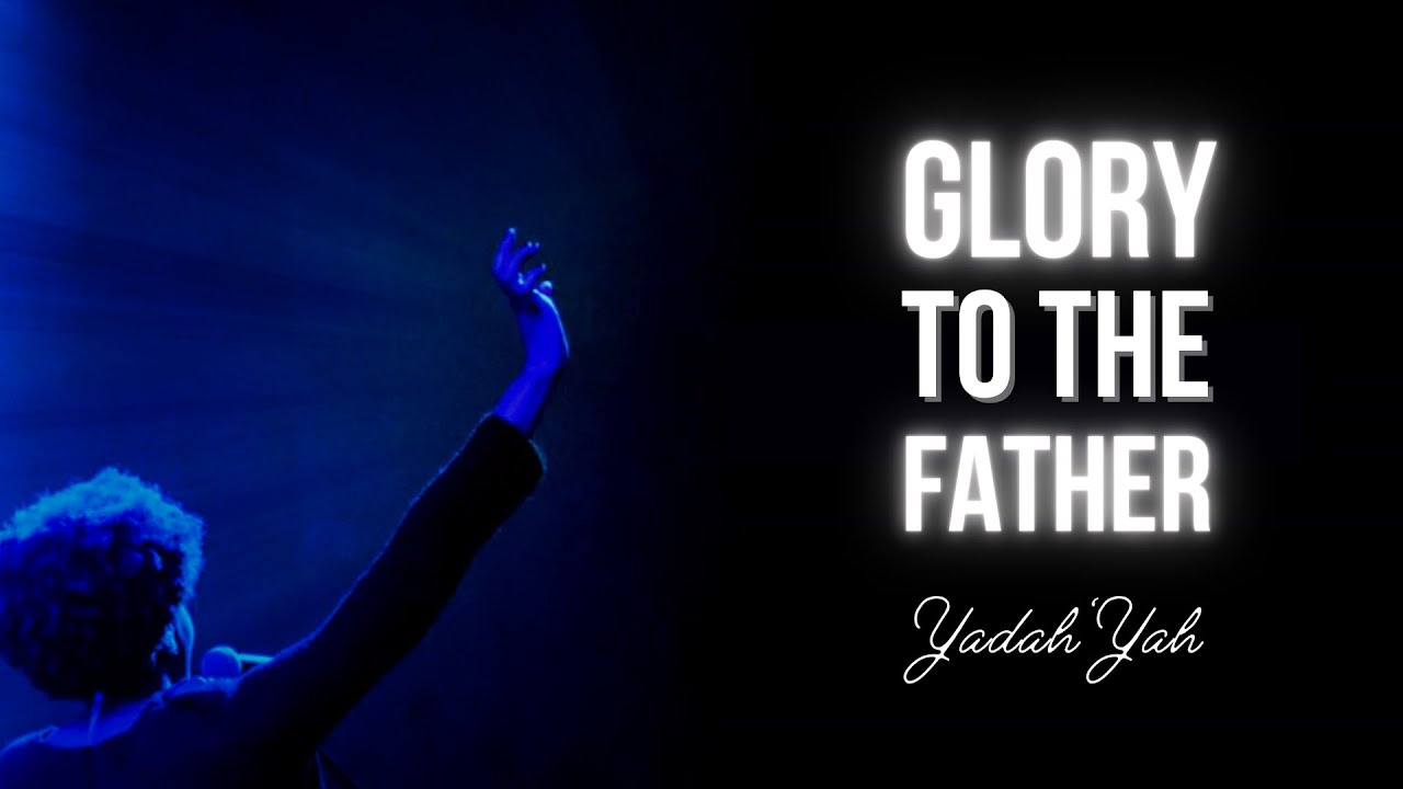 Glory to the Father - Yadah'Yah