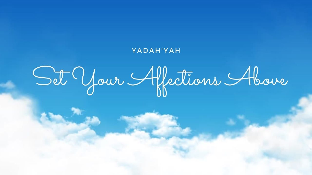 Set Your Affections Above - Yadah'Yah