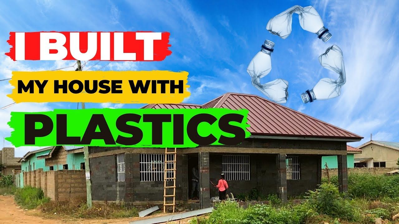 I used plastics to build a one bedroom house in Ghana