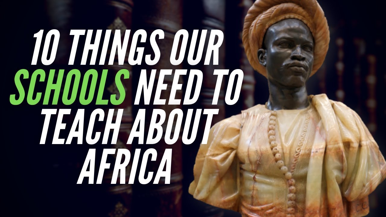 10 Things Our Schools Need To Teach About Africa
